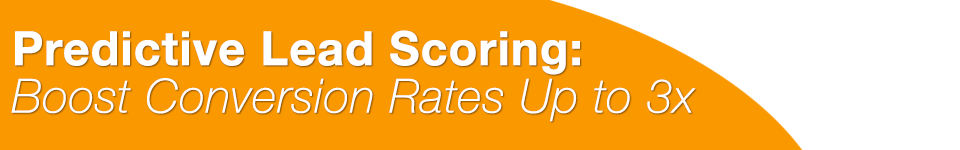Predictive Lead Scoring: Boost Conversion Rates Up to 3x